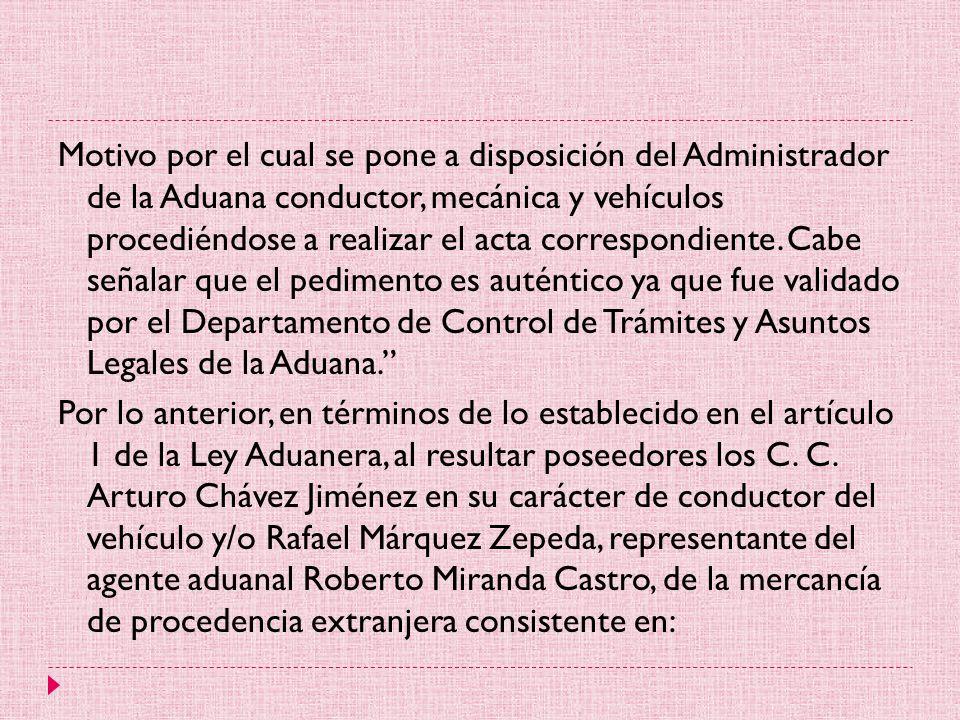 Motivo por el cual se pone a disposición del Administrador de la Aduana conductor, mecánica y vehículos procediéndose a realizar el acta correspondiente.