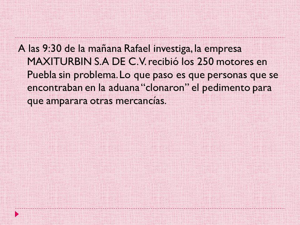 A las 9:30 de la mañana Rafael investiga, la empresa MAXITURBIN S