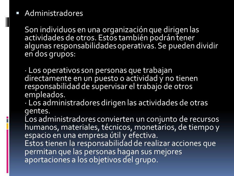 Administradores Son individuos en una organización que dirigen las actividades de otros.