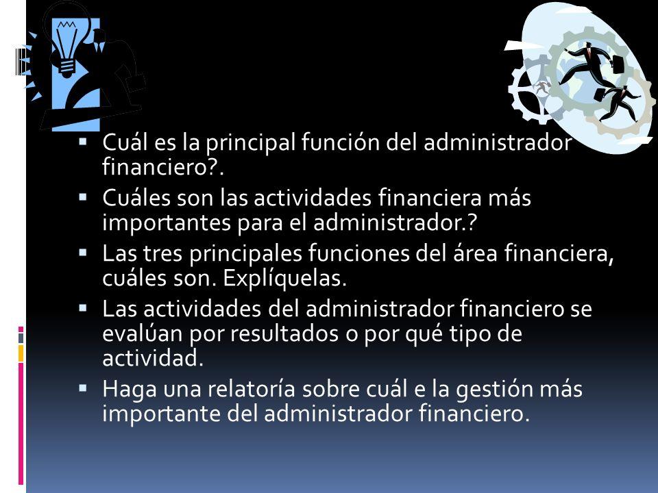 Cuál es la principal función del administrador financiero .