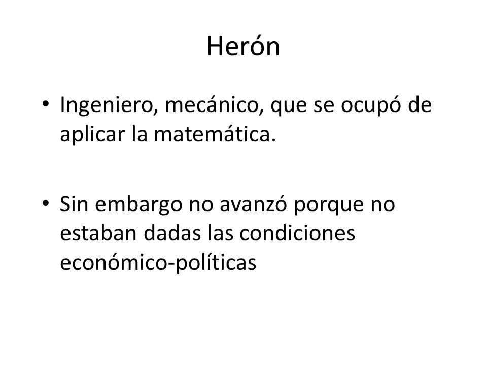 Herón Ingeniero, mecánico, que se ocupó de aplicar la matemática.