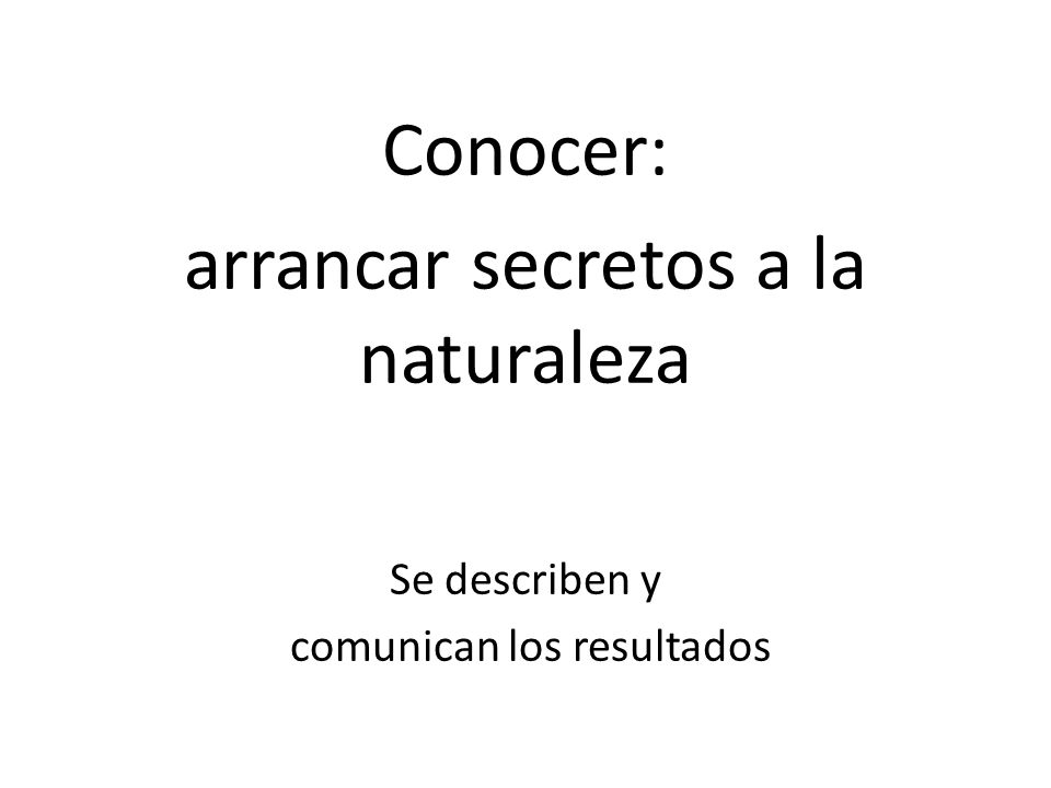 arrancar secretos a la naturaleza