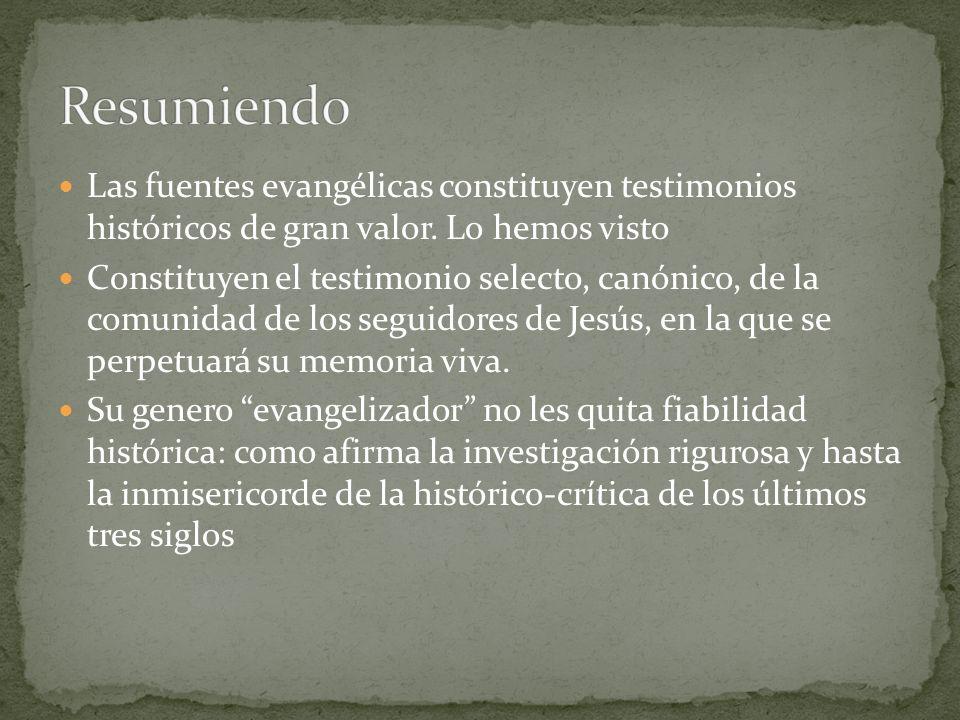 Resumiendo Las fuentes evangélicas constituyen testimonios históricos de gran valor. Lo hemos visto.