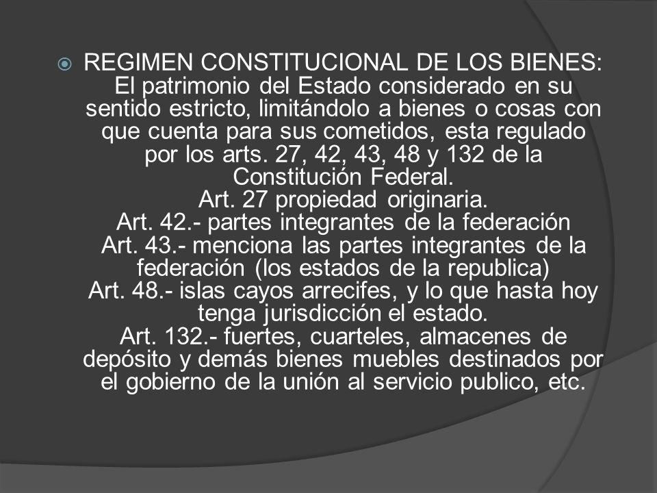 REGIMEN CONSTITUCIONAL DE LOS BIENES: El patrimonio del Estado considerado en su sentido estricto, limitándolo a bienes o cosas con que cuenta para sus cometidos, esta regulado por los arts.