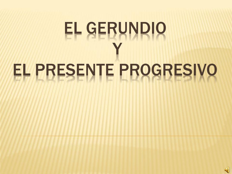 El Gerundio y El Presente Progresivo