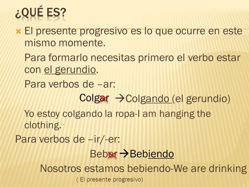 ¿Qué es El presente progresivo es lo que ocurre en este mismo momente. Para formarlo necesitas primero el verbo estar con el gerundio.