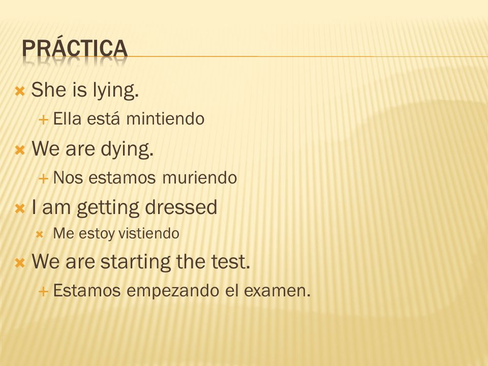 Práctica She is lying. We are dying. I am getting dressed