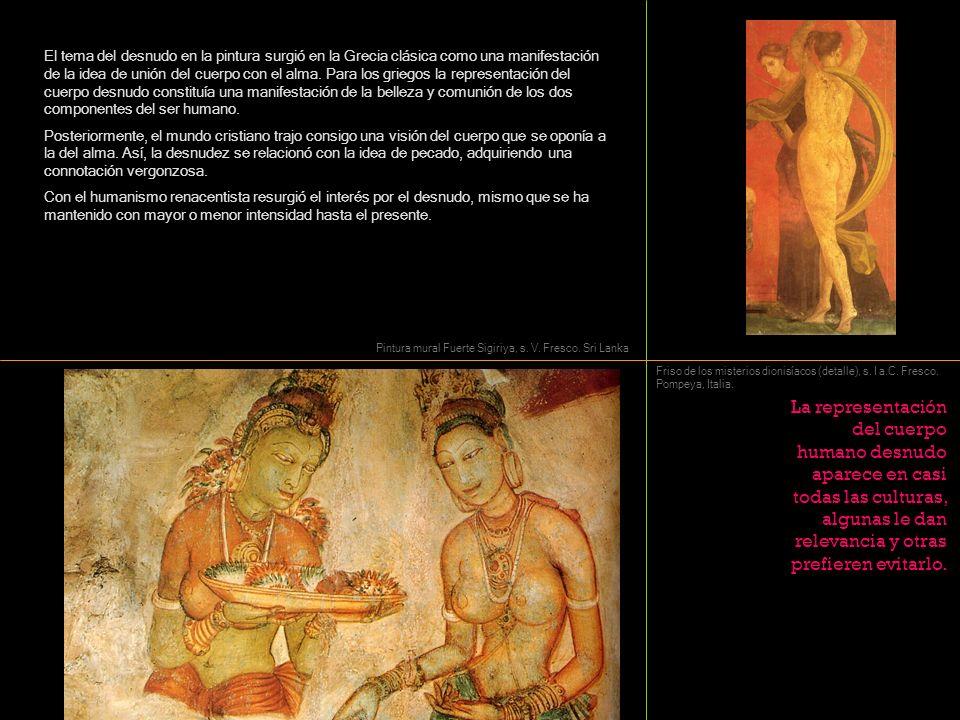 El tema del desnudo en la pintura surgió en la Grecia clásica como una manifestación de la idea de unión del cuerpo con el alma. Para los griegos la representación del cuerpo desnudo constituía una manifestación de la belleza y comunión de los dos componentes del ser humano.
