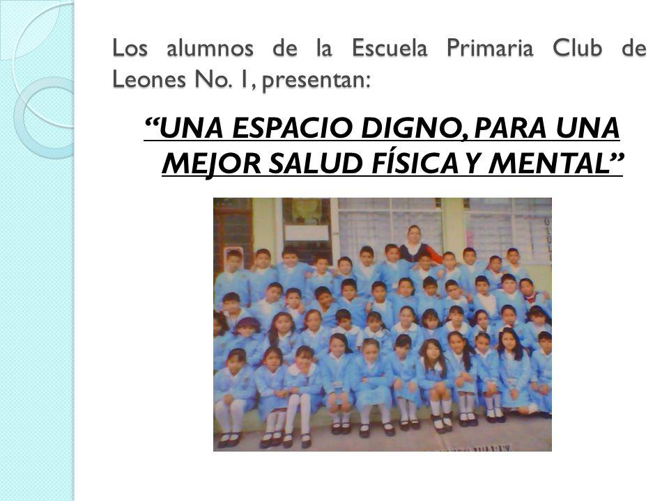 Los alumnos de la Escuela Primaria Club de Leones No. 1, presentan: