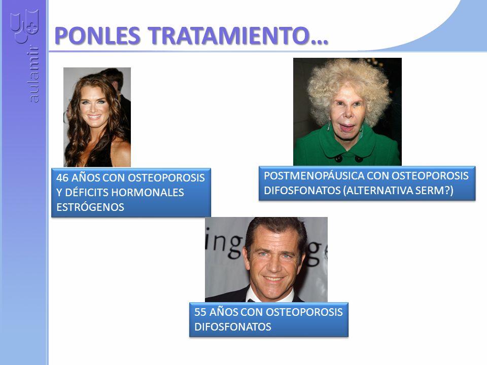 PONLES TRATAMIENTO… POSTMENOPÁUSICA CON OSTEOPOROSIS