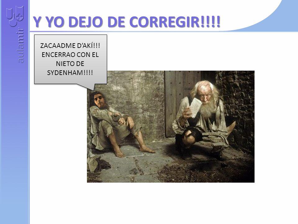 ENCERRAO CON EL NIETO DE SYDENHAM!!!!