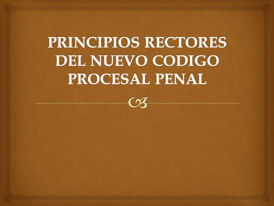 PRINCIPIOS RECTORES DEL NUEVO CODIGO PROCESAL PENAL