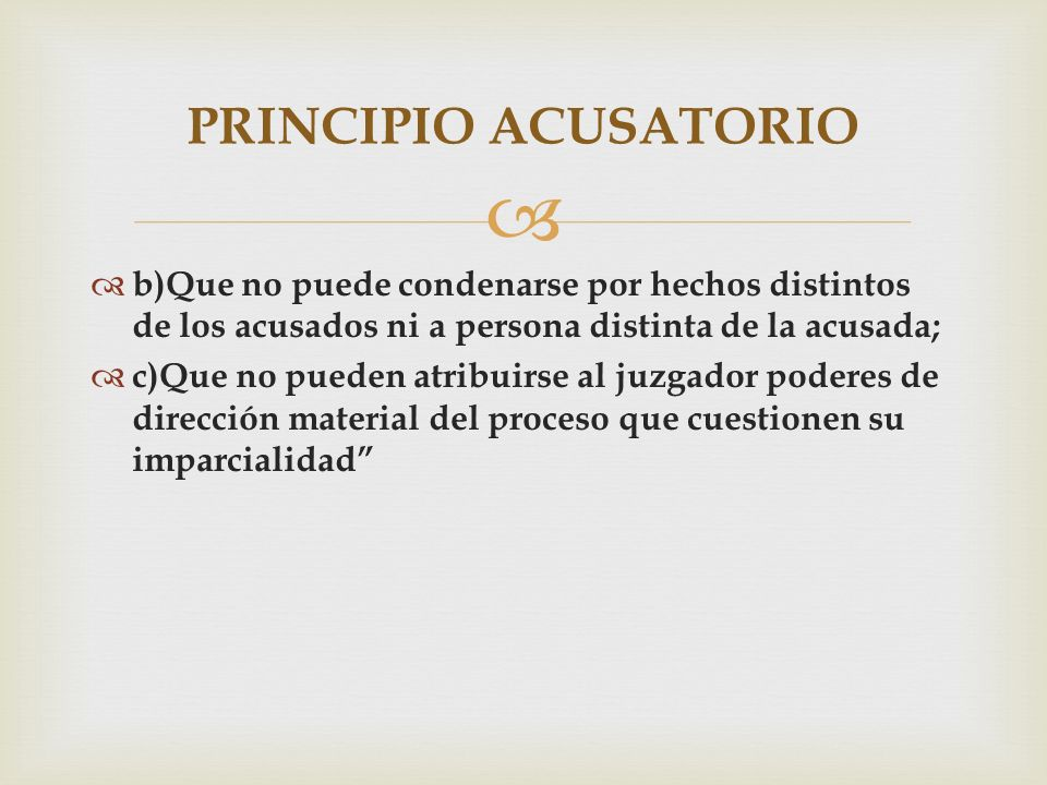 PRINCIPIO ACUSATORIO b)Que no puede condenarse por hechos distintos de los acusados ni a persona distinta de la acusada;