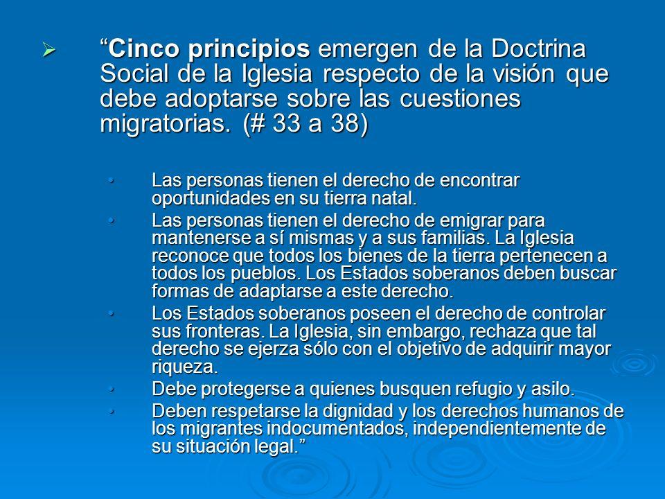 Cinco principios emergen de la Doctrina Social de la Iglesia respecto de la visión que debe adoptarse sobre las cuestiones migratorias. (# 33 a 38)