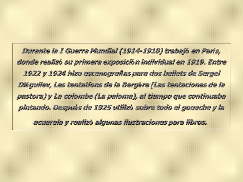 Durante la I Guerra Mundial (1914-1918) trabajó en París, donde realizó su primera exposición individual en 1919.
