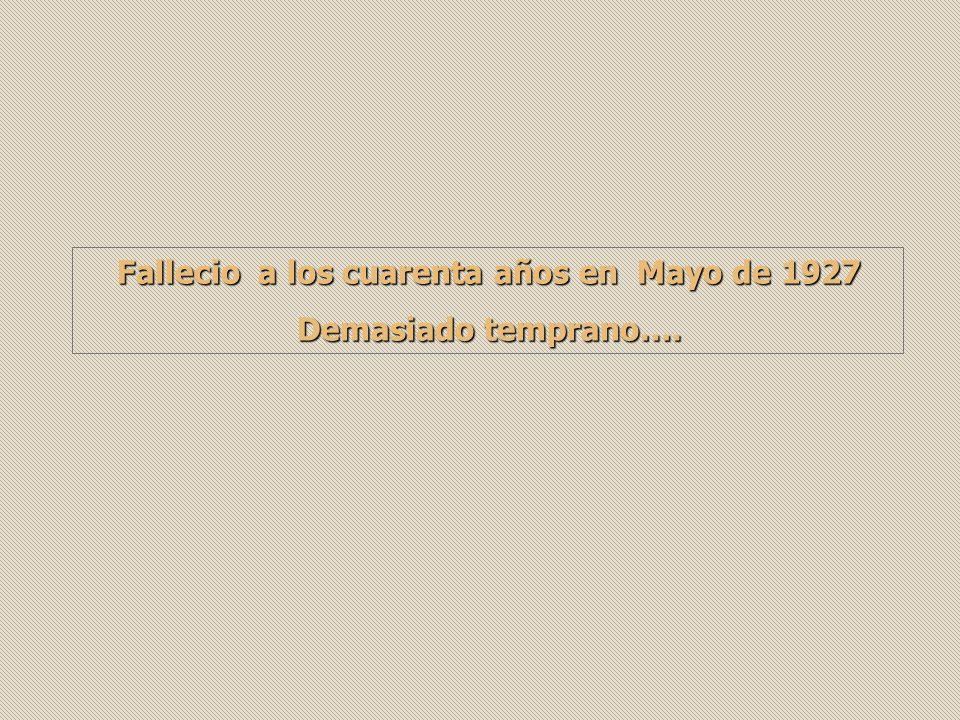 Fallecio a los cuarenta años en Mayo de 1927