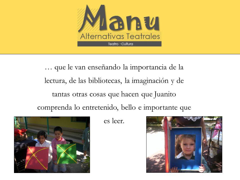 … que le van enseñando la importancia de la lectura, de las bibliotecas, la imaginación y de tantas otras cosas que hacen que Juanito comprenda lo entretenido, bello e importante que es leer.
