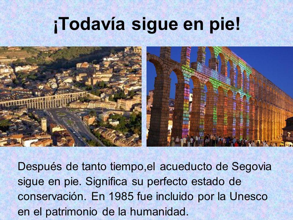 ¡Todavía sigue en pie! Después de tanto tiempo,el acueducto de Segovia