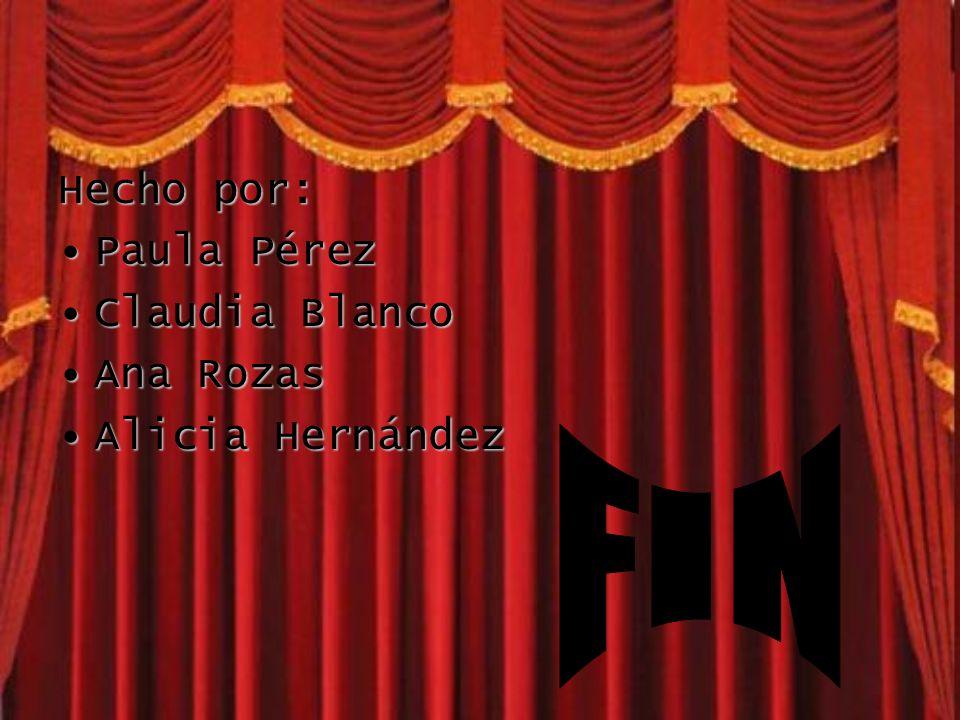 Hecho por: Paula Pérez Claudia Blanco Ana Rozas Alicia Hernández FIN