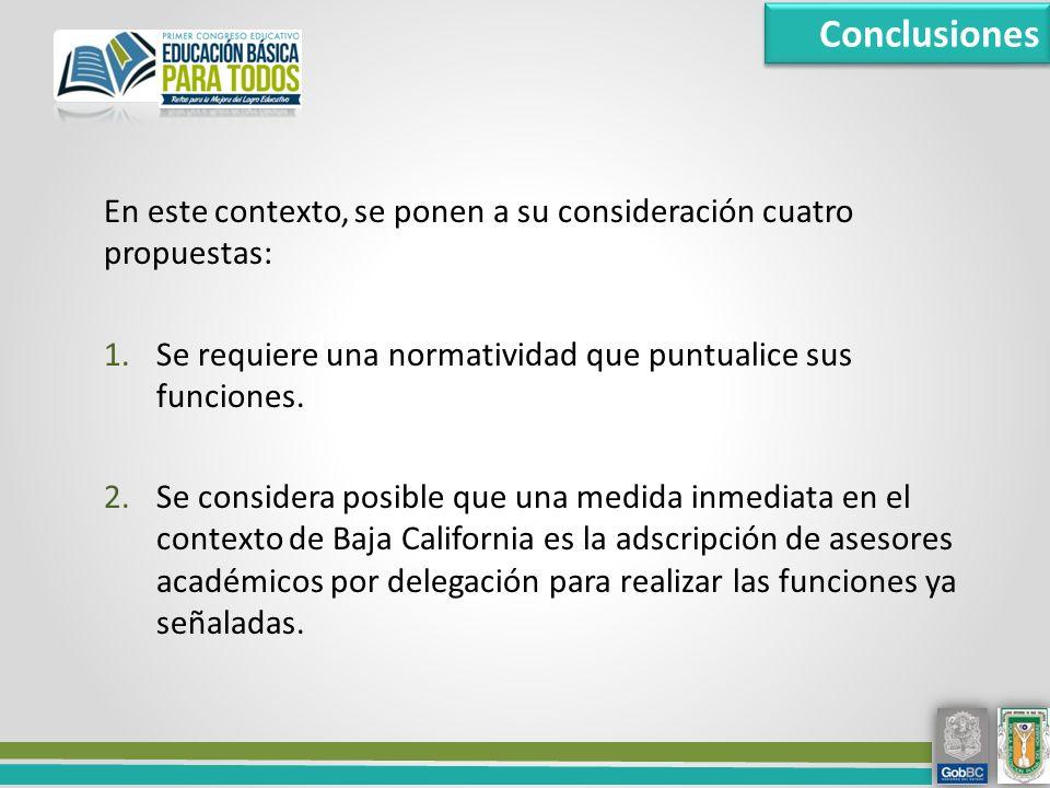 Conclusiones En este contexto, se ponen a su consideración cuatro propuestas: Se requiere una normatividad que puntualice sus funciones.