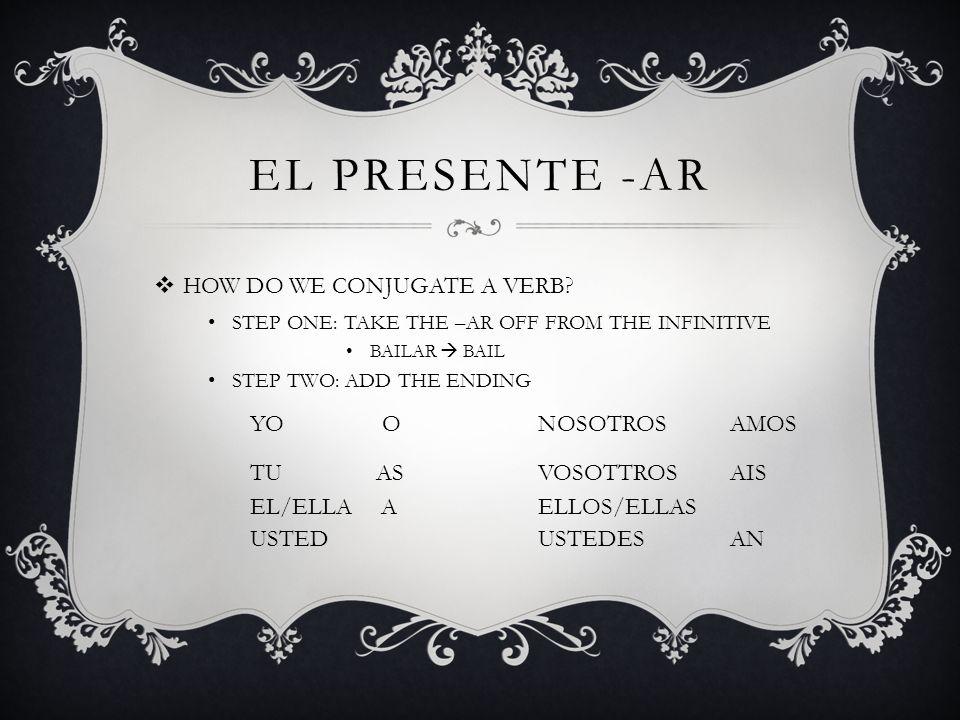 EL PRESENTE -AR HOW DO WE CONJUGATE A VERB YO O NOSOTROS AMOS