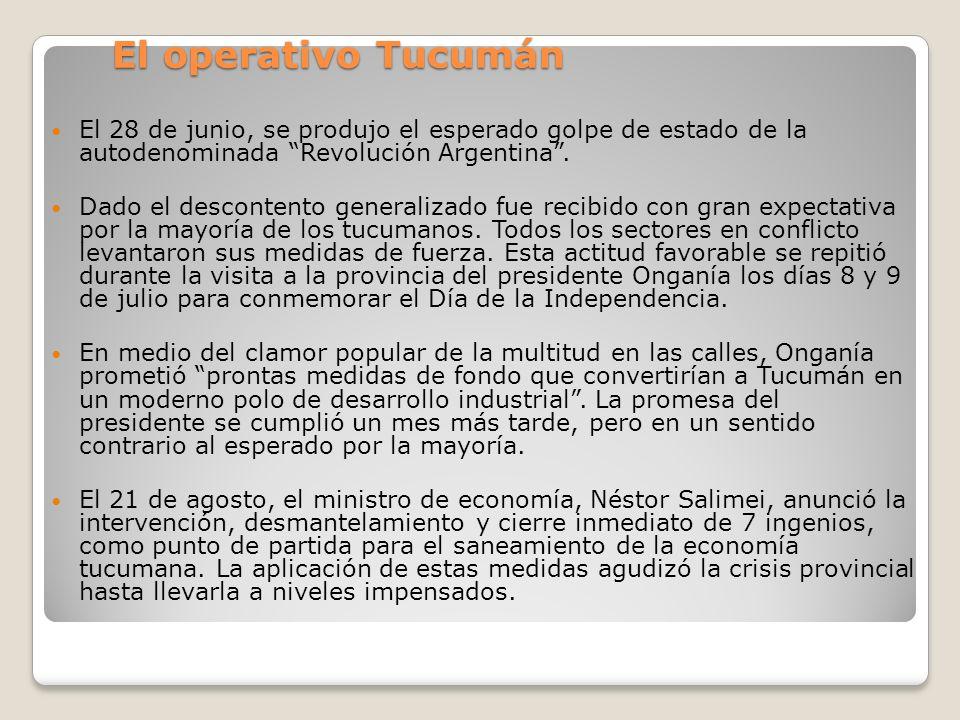 El operativo Tucumán El 28 de junio, se produjo el esperado golpe de estado de la autodenominada Revolución Argentina .