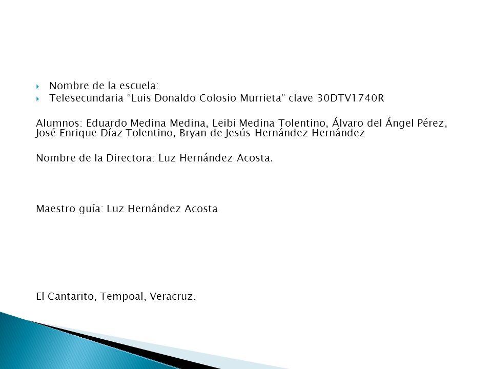 Nombre de la escuela: Telesecundaria Luis Donaldo Colosio Murrieta clave 30DTV1740R.