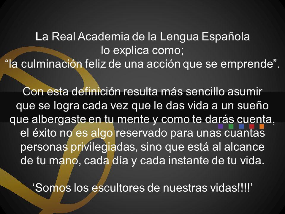 La Real Academia de la Lengua Española lo explica como; la culminación feliz de una acción que se emprende .