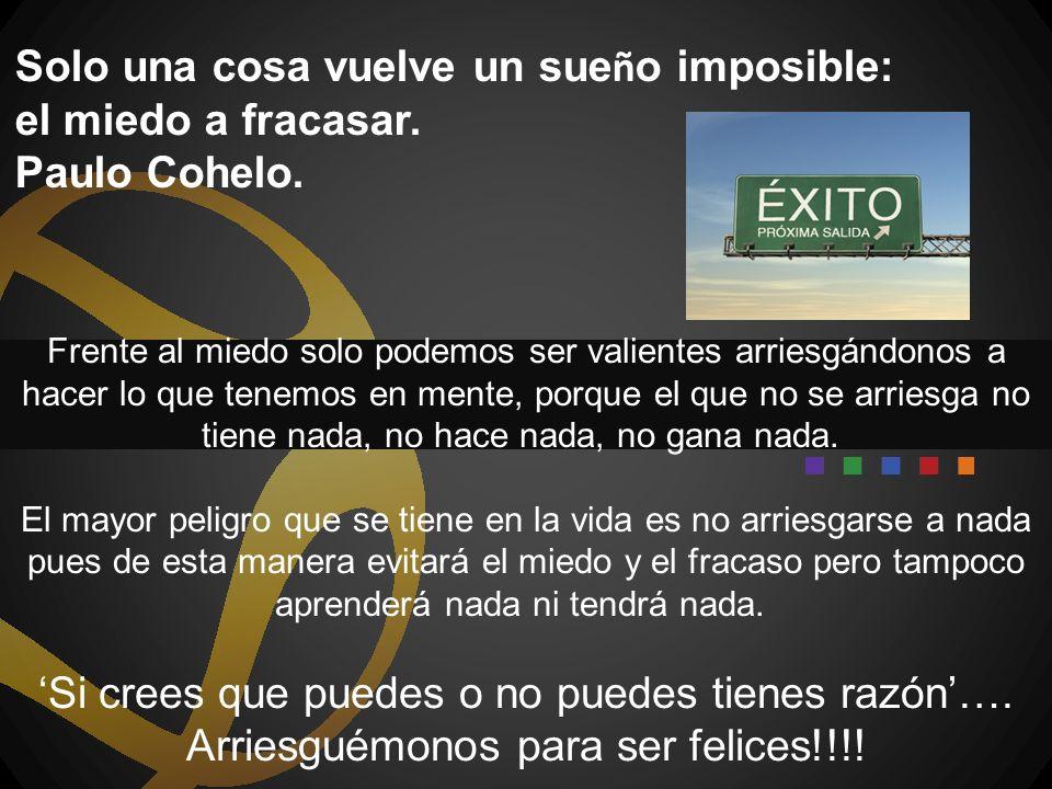 Solo una cosa vuelve un sueño imposible: el miedo a fracasar.
