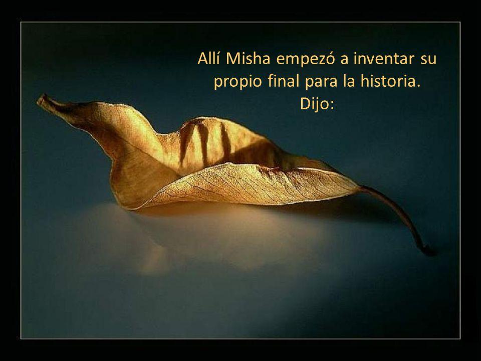 Allí Misha empezó a inventar su propio final para la historia. Dijo: