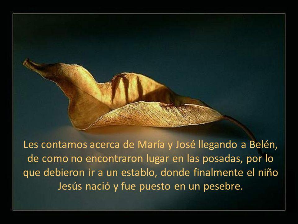 Les contamos acerca de María y José llegando a Belén, de como no encontraron lugar en las posadas, por lo que debieron ir a un establo, donde finalmente el niño Jesús nació y fue puesto en un pesebre.