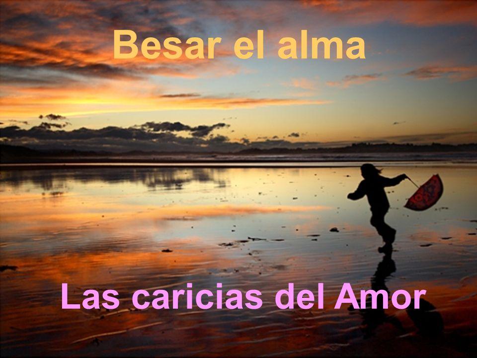 Besar el alma Las caricias del Amor