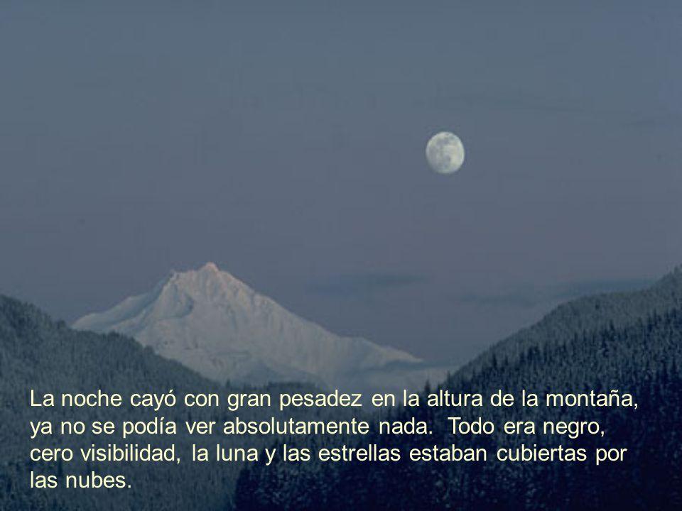 La noche cayó con gran pesadez en la altura de la montaña, ya no se podía ver absolutamente nada.