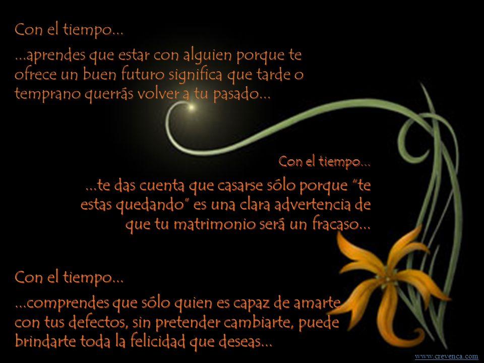 Con el tiempo... ...aprendes que estar con alguien porque te ofrece un buen futuro significa que tarde o temprano querrás volver a tu pasado...