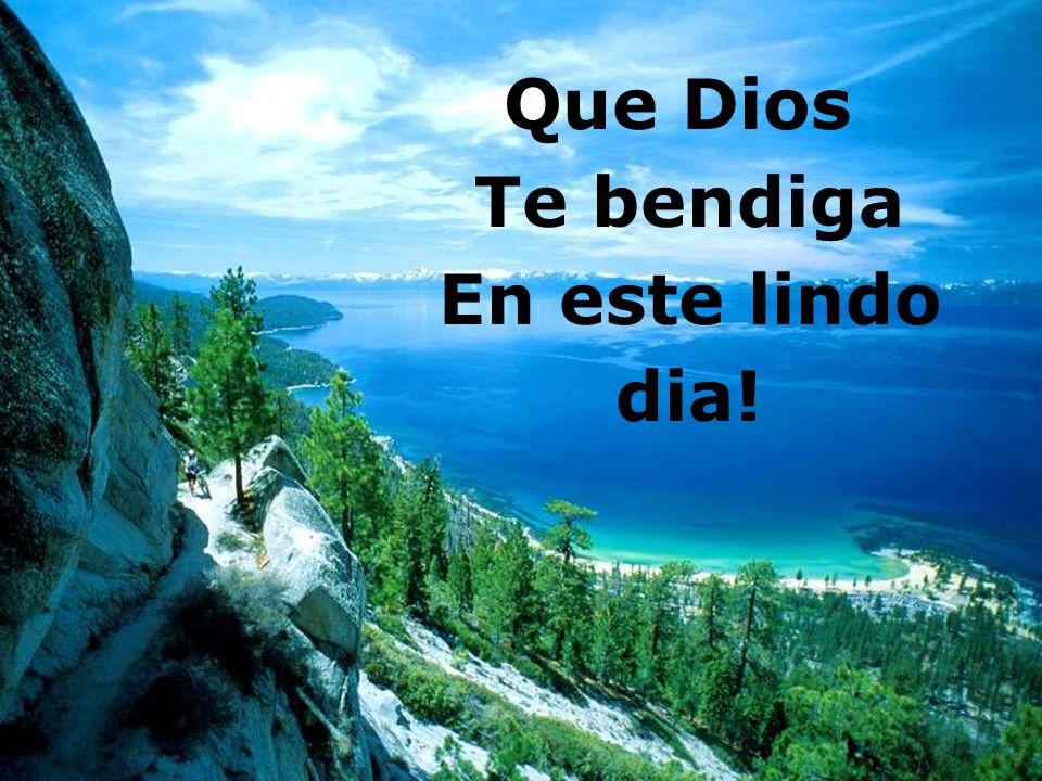 Que Dios Te bendiga En este lindo dia!