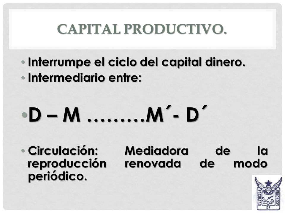 D – M ………M´- D´ Capital productivo.