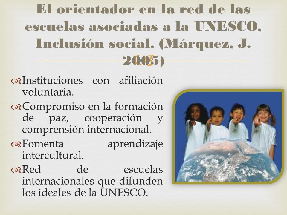 El orientador en la red de las escuelas asociadas a la UNESCO, Inclusión social. (Márquez, J. 2005)