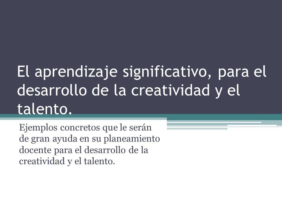 El aprendizaje significativo, para el desarrollo de la creatividad y el talento.