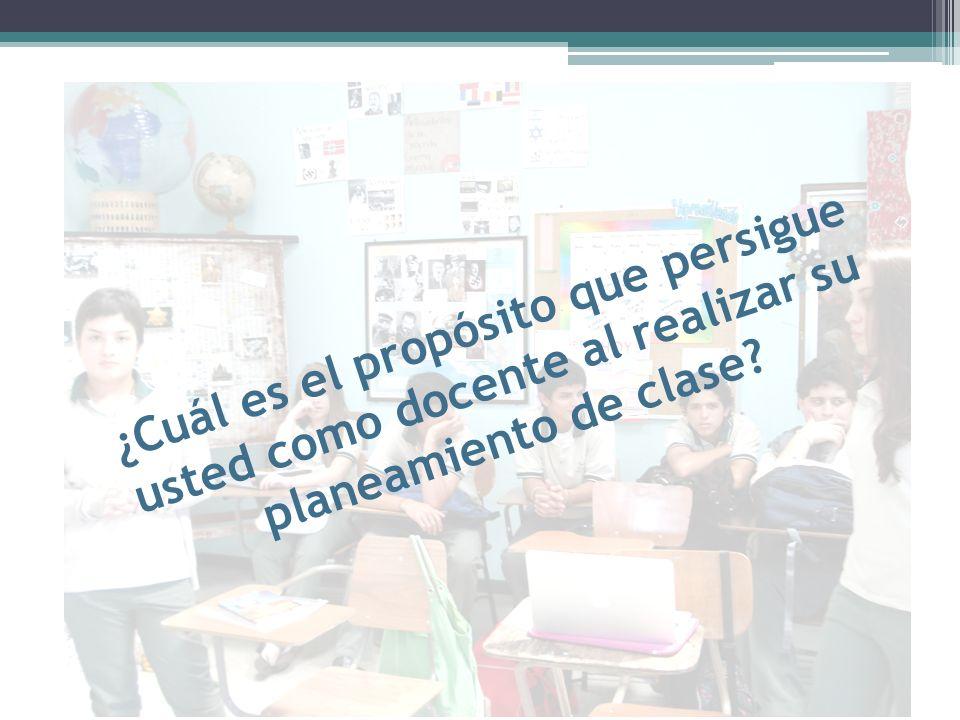 ¿Cuál es el propósito que persigue usted como docente al realizar su planeamiento de clase