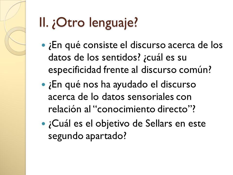 II. ¿Otro lenguaje ¿En qué consiste el discurso acerca de los datos de los sentidos ¿cuál es su especificidad frente al discurso común