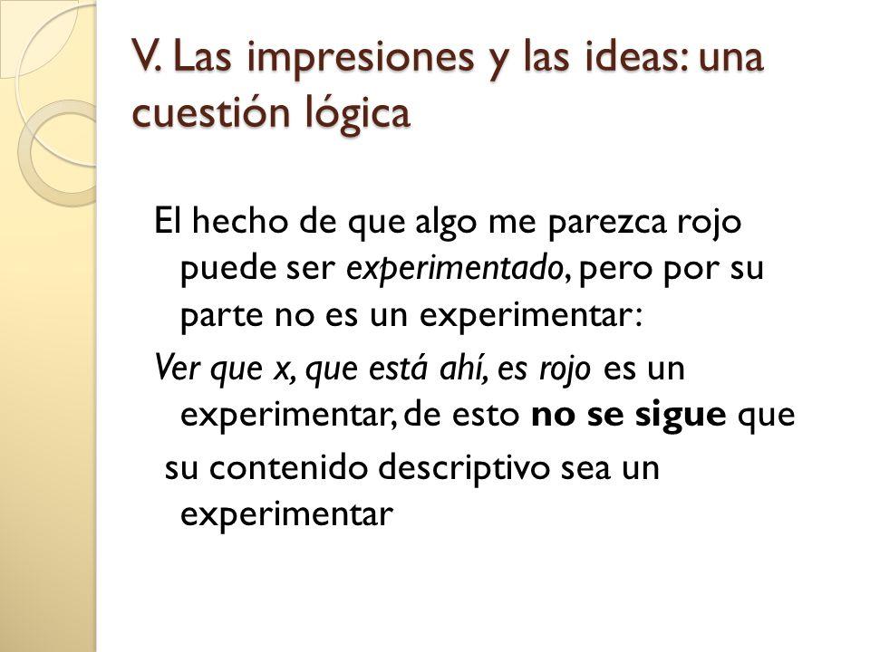 V. Las impresiones y las ideas: una cuestión lógica