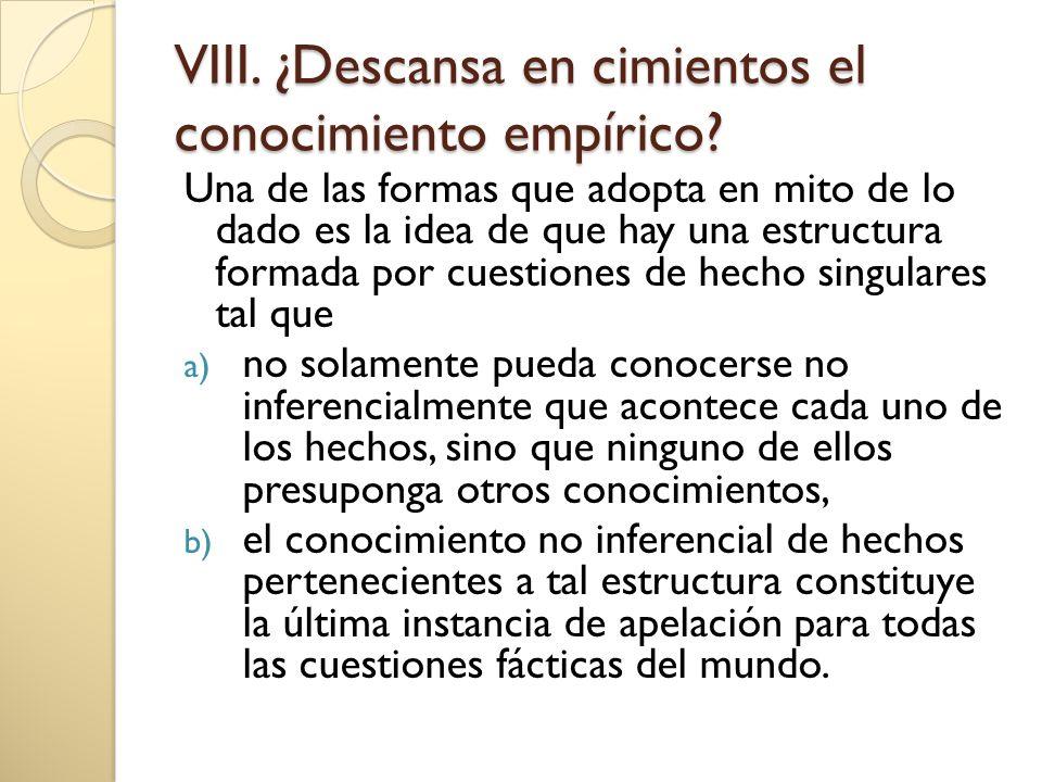VIII. ¿Descansa en cimientos el conocimiento empírico
