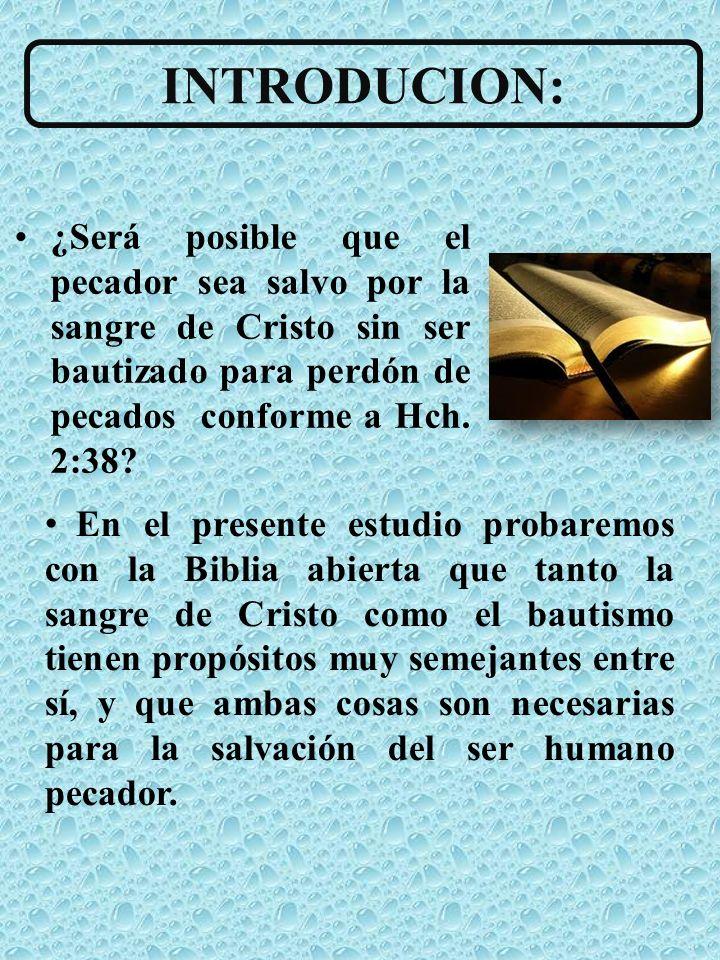 INTRODUCION: ¿Será posible que el pecador sea salvo por la sangre de Cristo sin ser bautizado para perdón de pecados conforme a Hch. 2:38