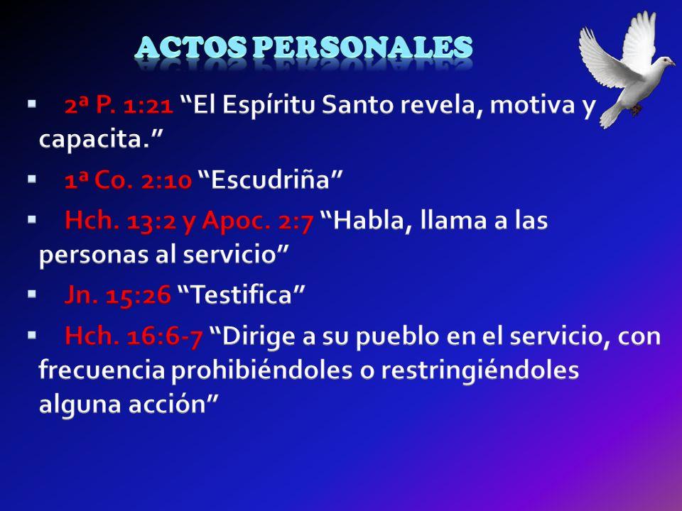 Actos personales 2ª P. 1:21 El Espíritu Santo revela, motiva y capacita. 1ª Co. 2:10 Escudriña