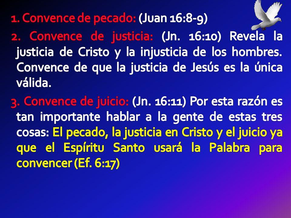 1. Convence de pecado: (Juan 16:8-9) 2. Convence de justicia: (Jn