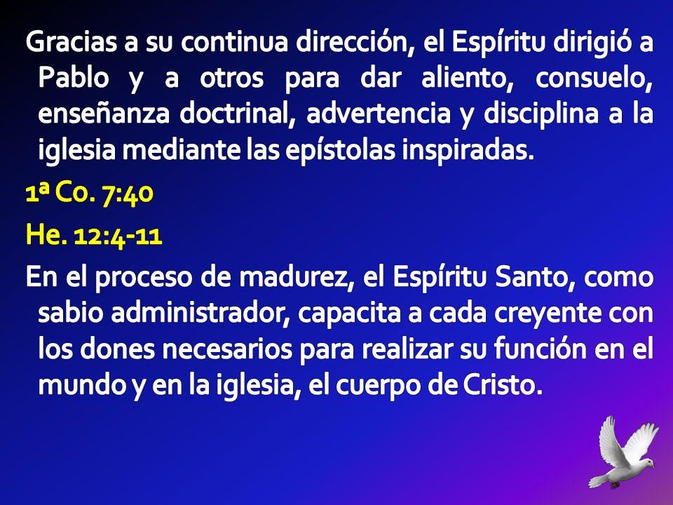 Gracias a su continua dirección, el Espíritu dirigió a Pablo y a otros para dar aliento, consuelo, enseñanza doctrinal, advertencia y disciplina a la iglesia mediante las epístolas inspiradas.