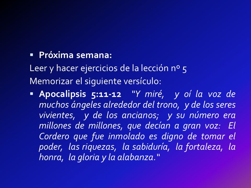 Próxima semana: Leer y hacer ejercicios de la lección nº 5. Memorizar el siguiente versículo: