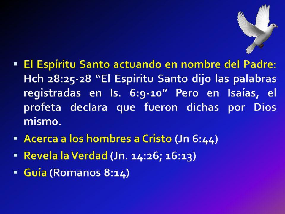 El Espíritu Santo actuando en nombre del Padre: Hch 28:25-28 El Espíritu Santo dijo las palabras registradas en Is. 6:9-10 Pero en Isaías, el profeta declara que fueron dichas por Dios mismo.