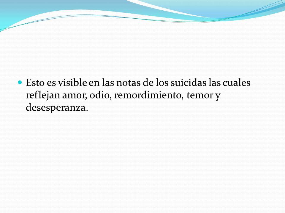 Esto es visible en las notas de los suicidas las cuales reflejan amor, odio, remordimiento, temor y desesperanza.