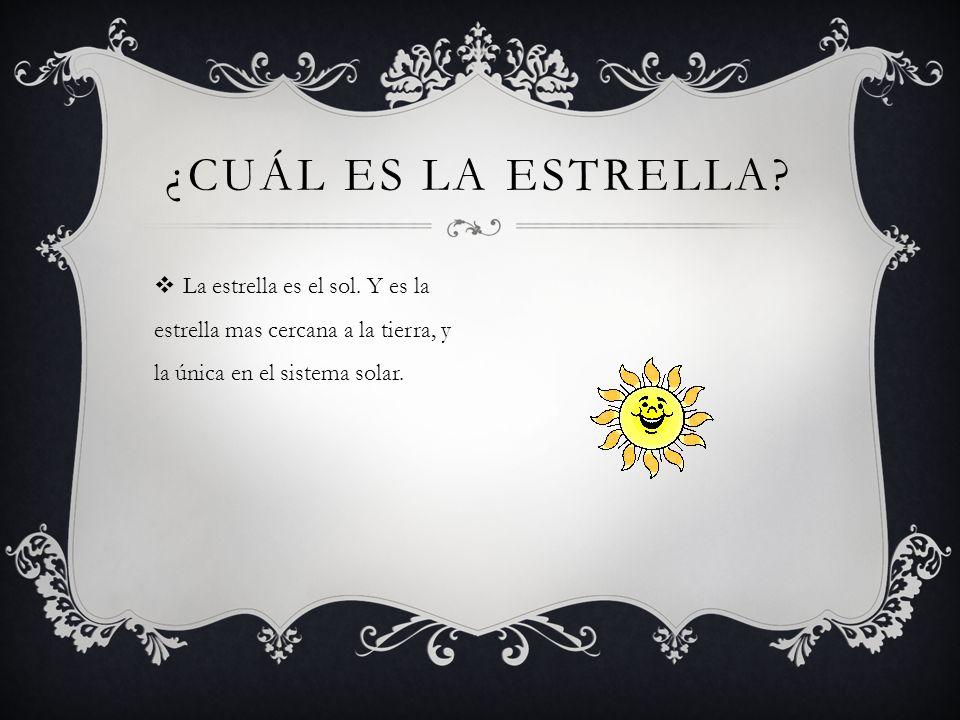 ¿Cuál es la estrella. La estrella es el sol.